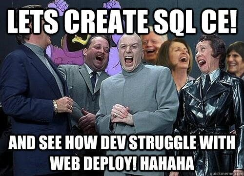Lets Create SQL CE! And see how dev struggle with web deploy! hahaha