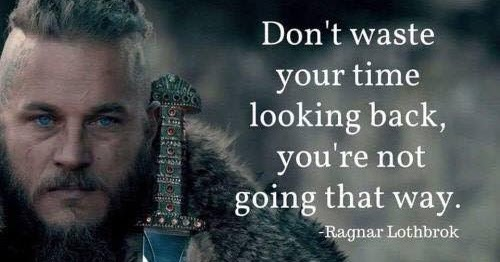 Ragnar Lothbrok - Don't waste your time looking back