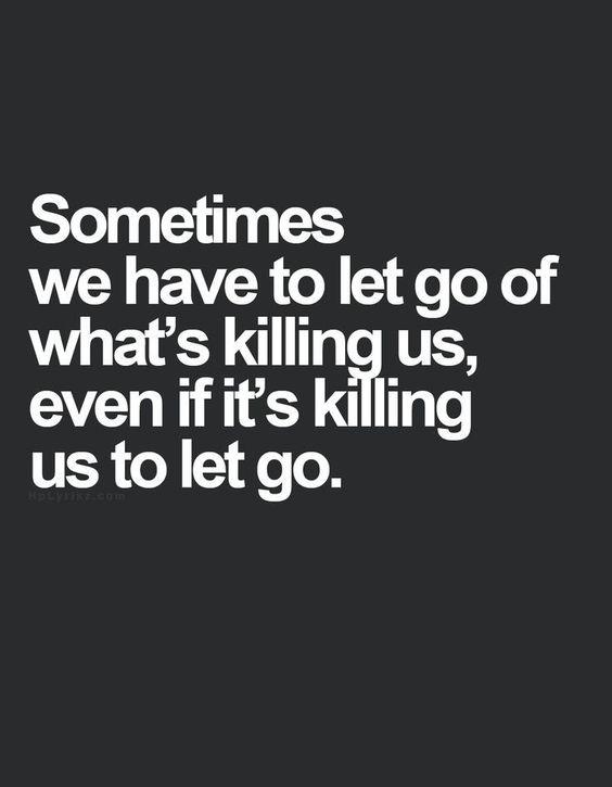 Czasami musimy zrezygnować z czegoś co nas zabija, mimo, że zabija nas samo zrezygnowania z tego