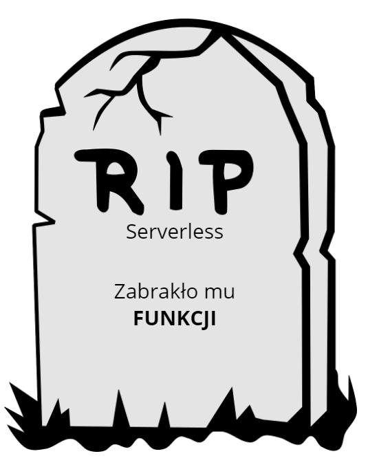 RIP Serverless - Zabrakło Ci funkcji